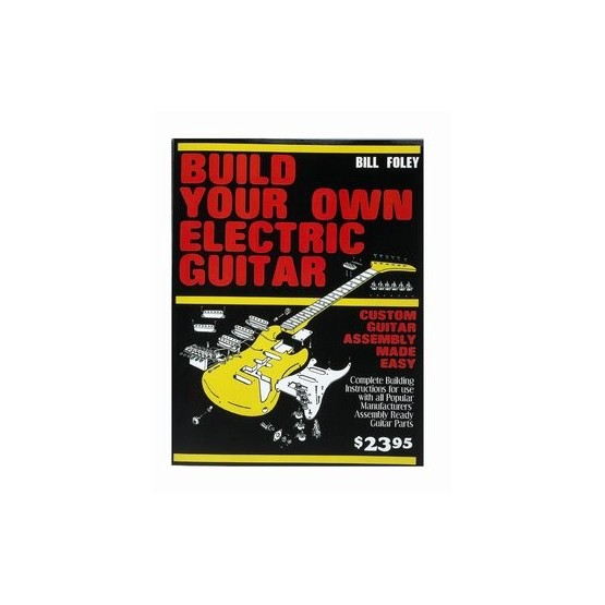 ALL PARTS LT0701000 BOOK - BUILD YOUR OWN ELECTRIC GUITAR BY BILL FOLEY